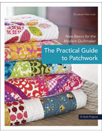 The Practical Guide to Patchwork by Elizabeth Hartman for Stash Books-elizabeth hartman, the practical guide to patchwork, modern, quiltmaker, quilts, patchwork, beginner